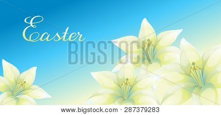 Easter Illustration. Greeting Card With Lilies. Religious Symbol Of Faith.