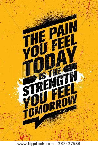 The Pain You Feel Today It The Strength You Feel Tomorrow. Inspiring Workout And Fitness Gym Motivat