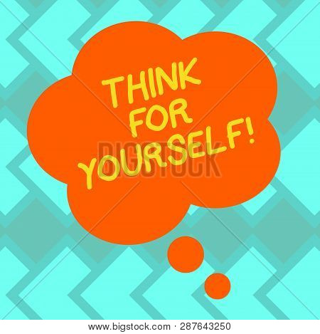 Text Sign Showing Think For Yourself. Conceptual Photo Have An Independent Mind Attitude Make Your O