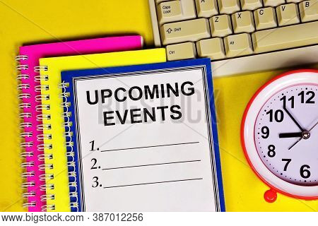Upcoming Events. Text Inscription In The Notepad For Planning Strategies And Prospects For The Futur
