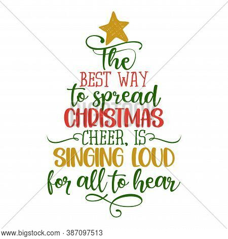 The Best Way To Spread Christmas Cheer Is Singing Loud For All To Hear - Calligraphy Phrase In Chris