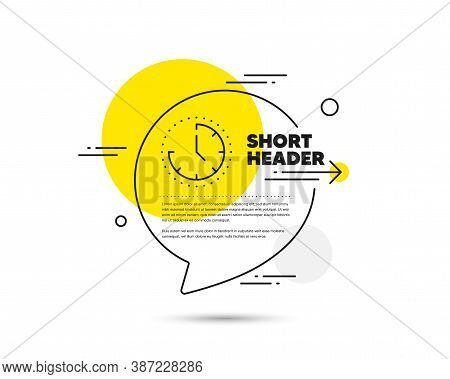 Time Management Line Icon. Speech Bubble Vector Concept. Clock Sign. Watch Symbol. Time Line Icon. A