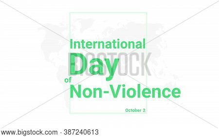 International Day Of Non-violence Holiday Card. October 2 Graphic Poster With Earth Globe Map, Blue