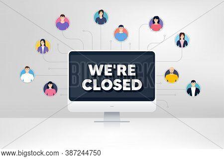 Were Closed. Remote Team Work Conference. Business Closure Sign. Store Bankruptcy Symbol. Online Rem