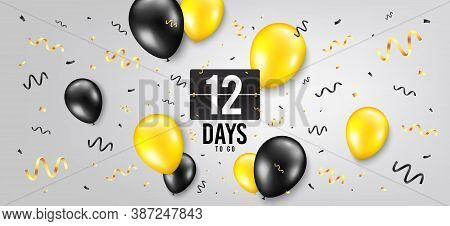Twelve Days Left Icon. Countdown Scoreboard Timer. Balloon Confetti Background. 12 Days To Go Sign.