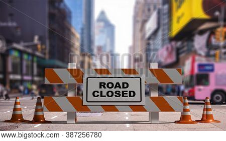 Closed Road Text Sign, Street Barriers And Traffic Cones Downtown, City Center Background. 3D Illust