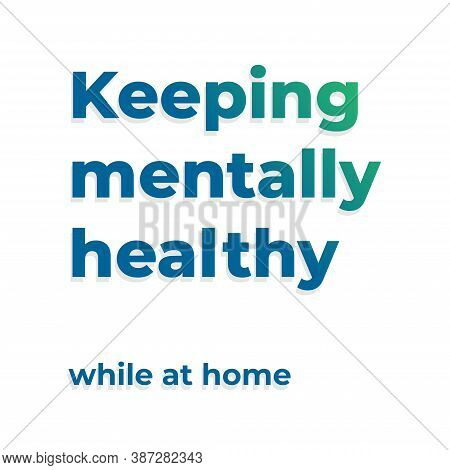 Keeping Mentally Healthy While At Home. Design For World Mental Health Day.