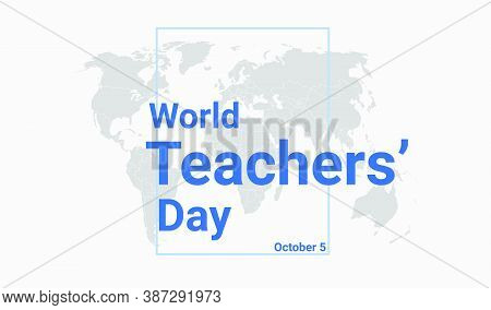 World Teachers Day Holiday Card. October 5 Graphic Poster With Earth Globe Map, Blue Text. Flat Desi