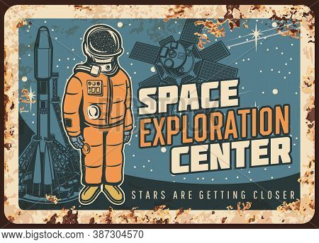 Space Exploration Center Vector Rusty Metal Plate. Astronaut And Shuttle Vintage Rust Tin Sign. Retr