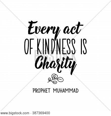 Every Act Of Kindness Is Charity. Prophet Muhammad. Muslim Lettering. Can Be Used For Prints Bags, T