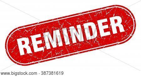 Reminder Sign. Reminder Grunge Red Stamp. Label