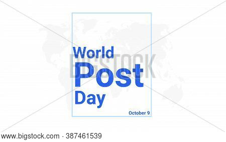 World Post Day International Holiday Card. October 9 Graphic Poster With Earth Globe Map, Blue Text.
