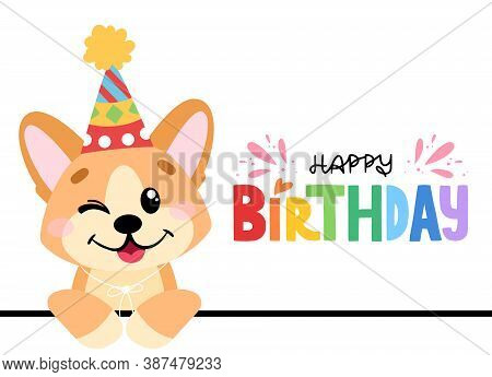 Cute Dog In Cartoon Style. Pembroke Welsh Corgi With Lettering Happy Birthday. Vector Illustration F