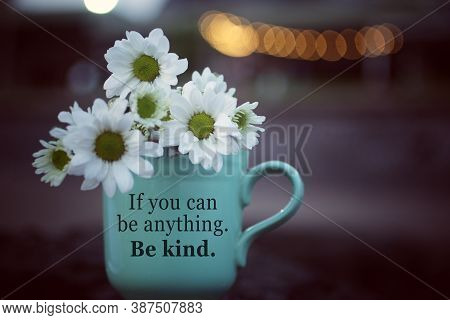 Inspirational Motivational Quote - If You Can Be Anything. Be Kind. With Cup Of Coffee Or Tea With W