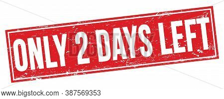 Only 2 Days Left Text On Red Grungy Rectangle Stamp.