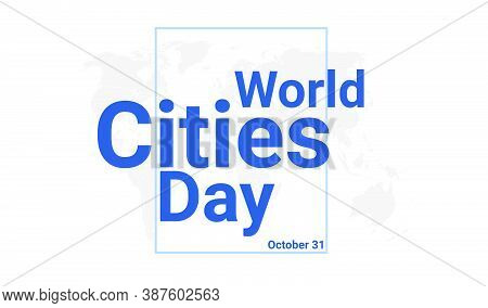 World Cities Day International Holiday Card. October 31 Graphic Poster With Earth Globe Map, Blue Te