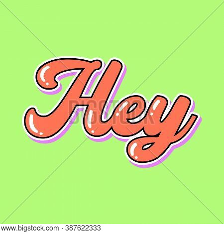 Hey Lettering Text, Print For Shirts, Slogan Print Vector