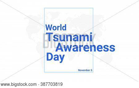 World Tsunami Awareness Day International Holiday Card. November 5 Graphic Poster With Earth Globe M