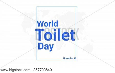 World Toilet Day International Holiday Card. November 19 Graphic Poster With Earth Globe Map, Blue T
