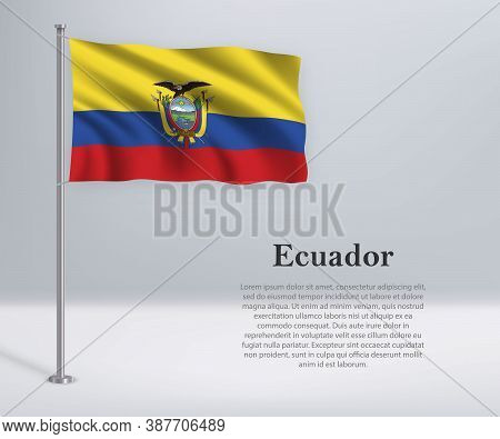 Waving Flag Of Ecuador On Flagpole. Template For Independence Da