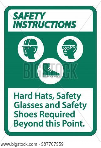 Safety Instructions Sign Hard Hats, Safety Glasses And Safety Shoes Required Beyond This Point With