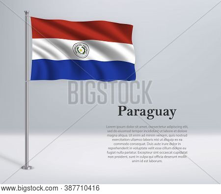 Waving Flag Of Paraguay On Flagpole. Template For Independence D