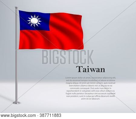 Waving Flag Of Taiwan On Flagpole. Template For Independence Day