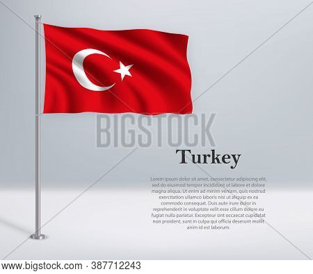 Waving Flag Of Turkey On Flagpole. Template For Independence Day