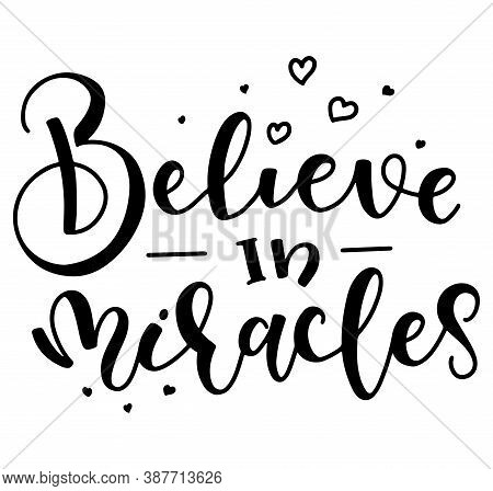 Believe In Miracles Black Text Isolated On White Background, Vector Illustration For Posters, Photo