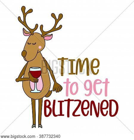 Time to get blitzened - Hand drawn lettering with reindeer for Xmas greetings cards, invitations. Good for Christmas ugly sweaters, t-shirt, mug, scrap booking, gift, printing press. Holiday quotes.