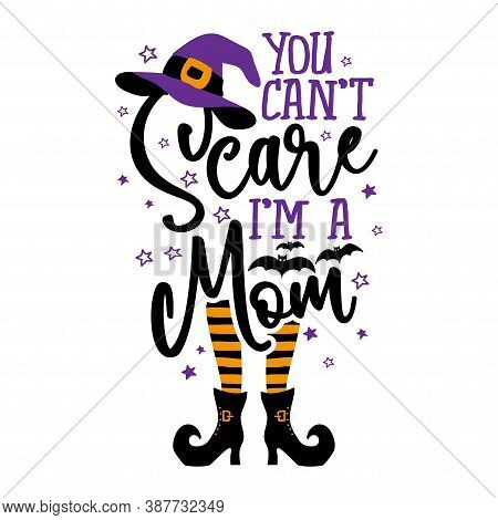 You Can Not Scare Me, I Am A Mom - Halloween Quote On White Background With Broom, Bats And Witch Ha