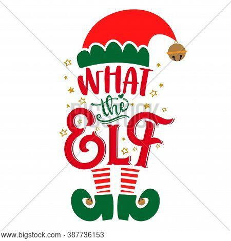 What The Elf (what The Hell) - Phrase For Christmas Clothes Or Ugly Sweaters. Hand Drawn Lettering F