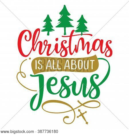 Christmas Is All About Jesus - Calligraphy Phrase For Christmas. Hand Drawn Lettering For Xmas Greet