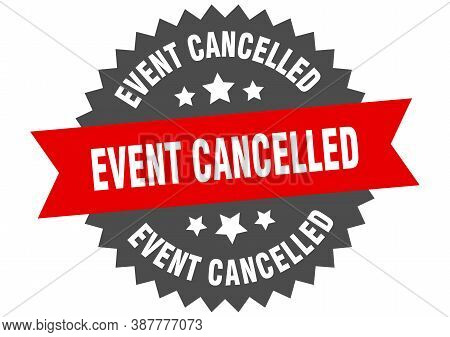 Event Cancelled Round Isolated Ribbon Label. Event Cancelled Sign