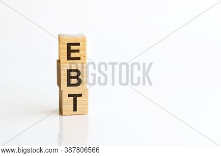 Concept Image Of Business Acronym Ebt As Earnings Before Interest, Taxes, Depreciation, Amortization