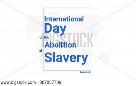 International Day For The Abolition Of Slavery Holiday Card. December 2 Graphic Poster With Earth Gl