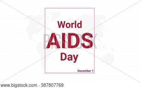 World Aids Day International Holiday Card. December 1 Graphic Poster With Earth Globe Map, Blue Text