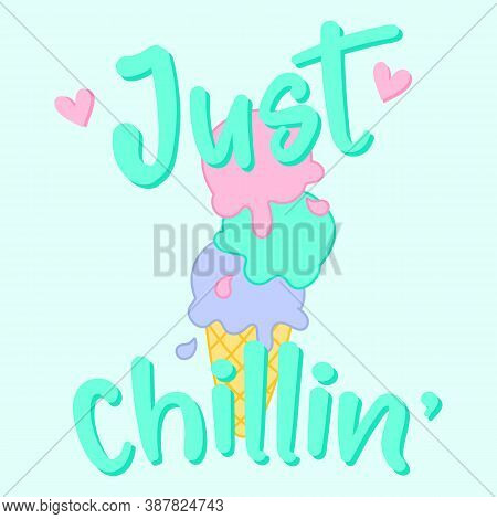Just Chilling Typography, Illustration Of A Colorful Ice Cream, Slogan Print Vector