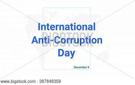 International Anti-corruption Day Holiday Card. December 9 Graphic Poster With Earth Globe Map, Blue