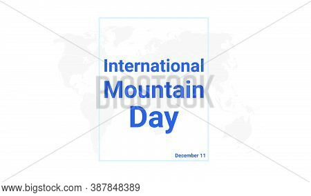 International Mountain Day Holiday Card. December 11 Graphic Poster With Earth Globe Map, Blue Text.