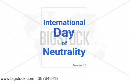 International Day Of Neutrality Holiday Card. December 12 Graphic Poster With Earth Globe Map, Blue