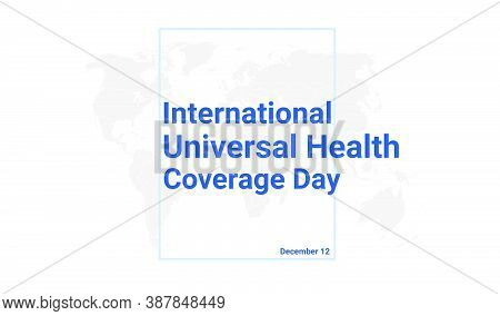 International Universal Health Coverage Day Holiday Card. December 12 Graphic Poster With Earth Glob