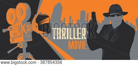 Movie Poster For Thriller Films. Vector Banner, Flyer Or Ticket With An Old Movie Projector And A Sp