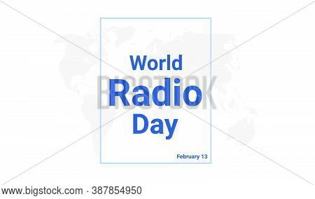 World Radio Day International Holiday Card. February 13 Graphic Poster With Earth Globe Map, Blue Te