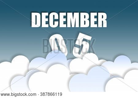 December 5th. Day 5 Of Month, Month Name And Date Floating In The Air On Beautiful Blue Sky Backgrou