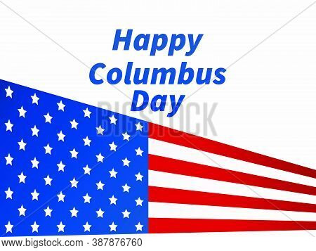 Happy Columbus Day. Discoverer Of America. Greeting Card Design With The National Flag Of The United