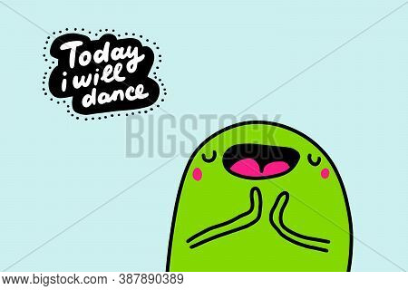 Today I Will Dance Hand Drawn Vector Illustration In Cartoon Doodle Style