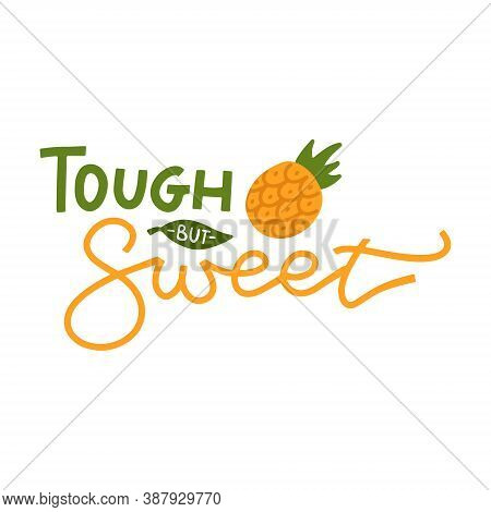 Tough But Sweet - Lettering Quote With Pineapple Illustration. Typography Nursery Quote Isolated On