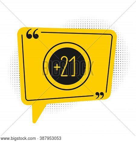 Black Alcohol 21 Plus Icon Isolated On White Background. Prohibiting Alcohol Beverages. Yellow Speec
