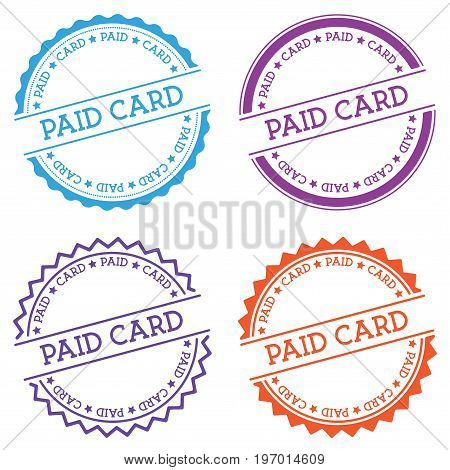 Paid Card Badge Isolated On White Background. Flat Style Round Label With Text. Circular Emblem Vect